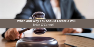 When and Why You Should Create a Will