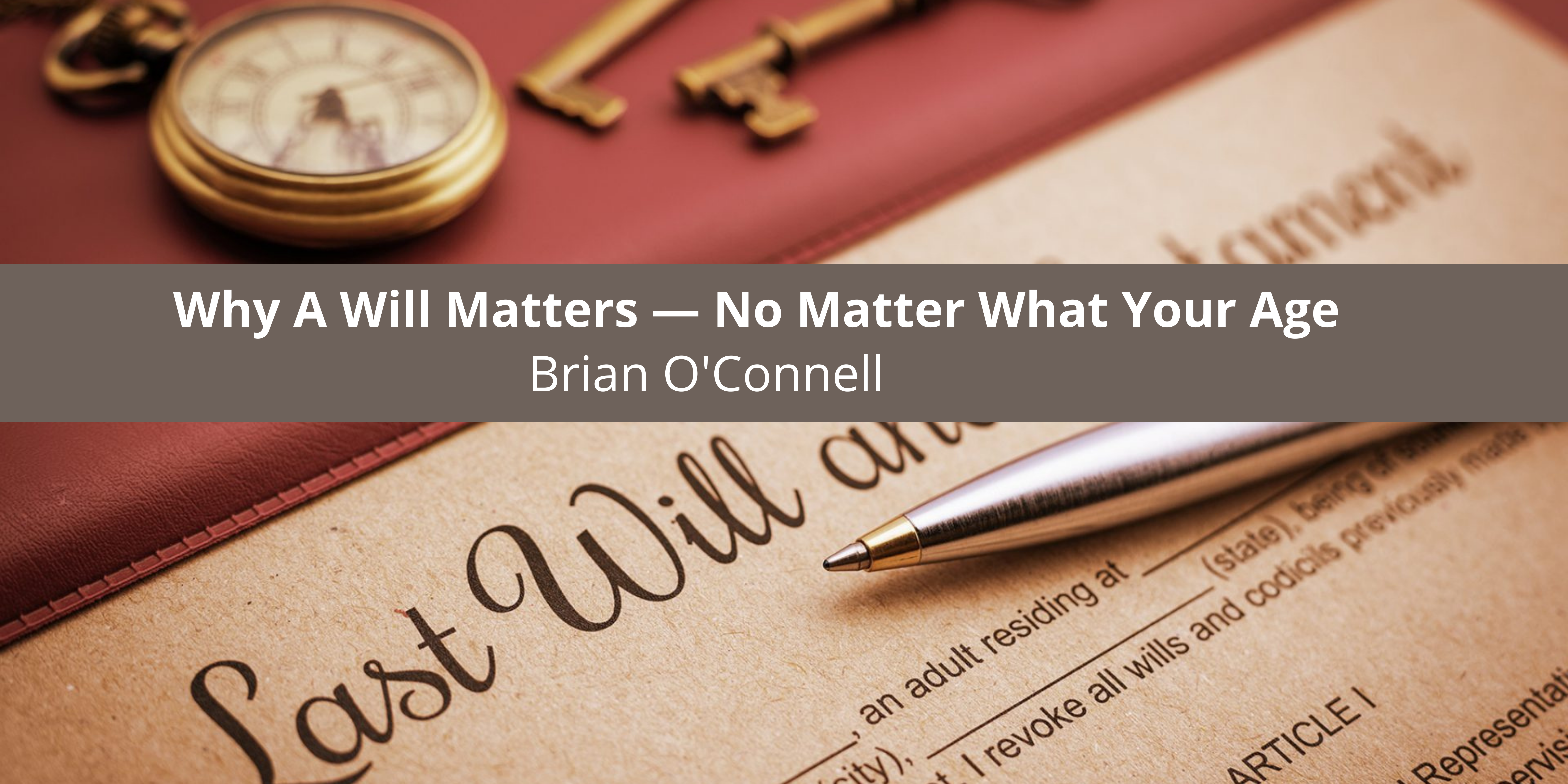 Do You Need A Will? Brian O'Connell Estate Trial Lawyer West Palm Beach Says Yes - For These Five Reasons